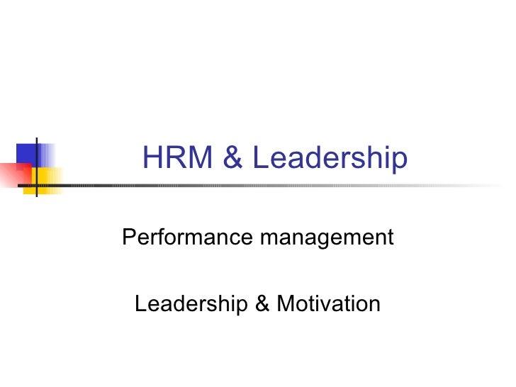 HRM & Leadership Performance management Leadership & Motivation