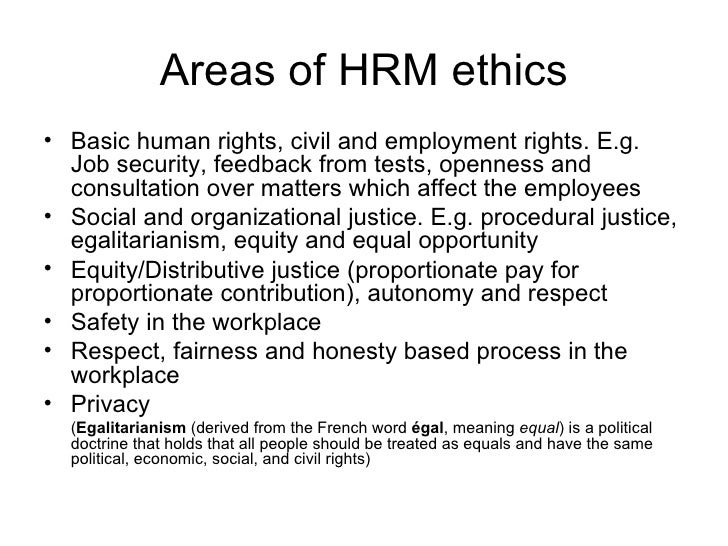 Areas of HRM ethics <ul><li>Basic human rights, civil and employment rights. E.g. Job security, feedback from tests, openn...