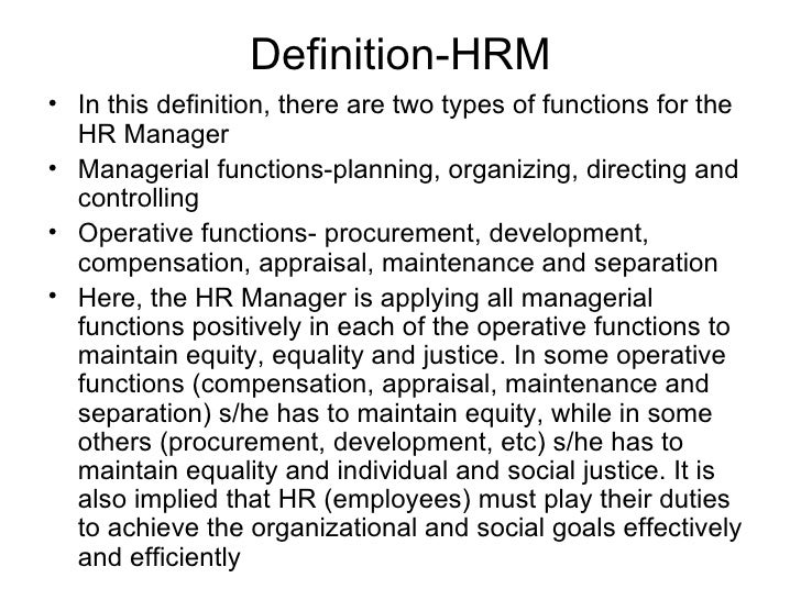 Definition-HRM <ul><li>In this definition, there are two types of functions for the HR Manager </li></ul><ul><li>Manageria...