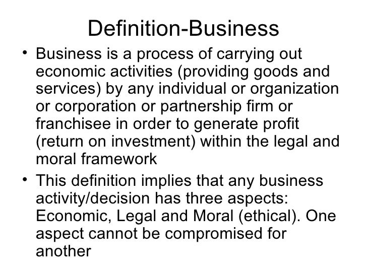 Definition-Business <ul><li>Business is a process of carrying out economic activities (providing goods and services) by an...