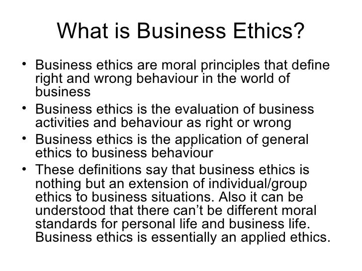 What is Business Ethics? <ul><li>Business ethics are moral principles that define right and wrong behaviour in the world o...