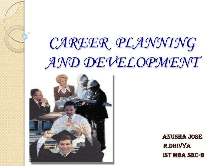 CAREER PLANNING AND DEVELOPMENT               ANUSHA jose            r.dhivya            Ist mba sec-b