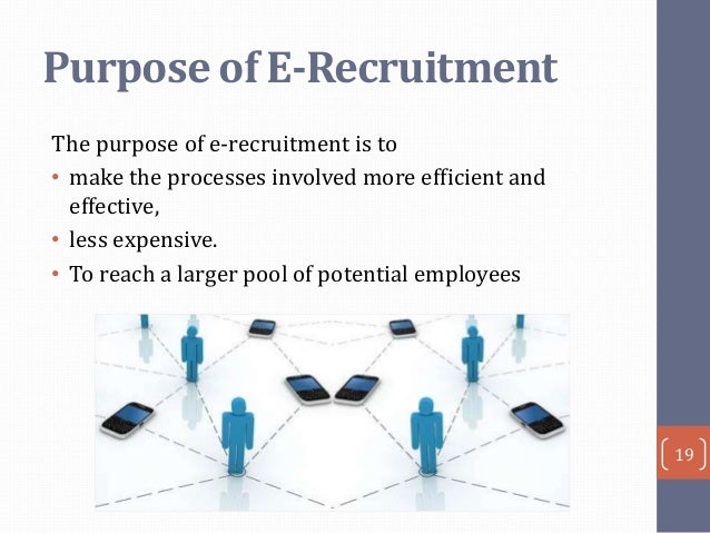 essay of e-recruitment The benefits of e-recruiting - technology and the internet has made many  functions easier, faster, and expanded the reach of many processes recruiting  has.