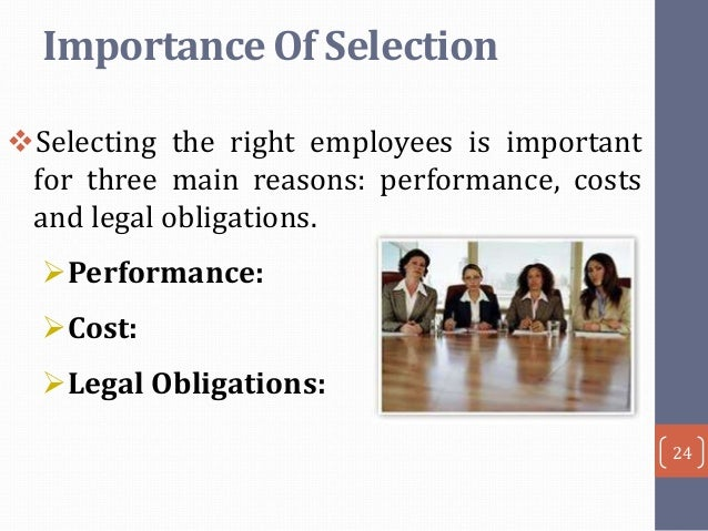 about the importance of employee selection The interview is the single most important step in the selection process it is the opportunity for the employer and prospective employee to learn more about each other and validate information provided by both.