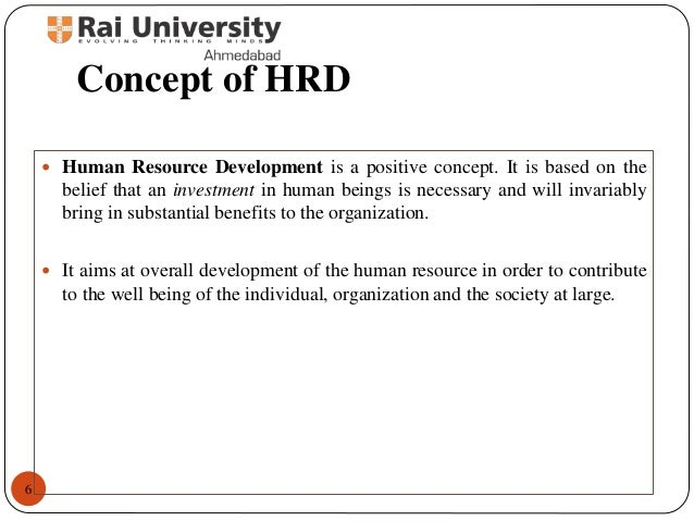 concepts of hrd The field of human resource development has emerged as one of the most dynamic and multifaceted areas of business and management in recent years yet despite the mosaic of topics, debates and approaches, existing textbooks often overlook important emerging topics within the field, and do little justice to the variety of strands involved in the study of hrd.