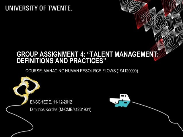 "GROUP ASSIGNMENT 4: ""TALENT MANAGEMENT:DEFINITIONS AND PRACTICES""  COURSE: MANAGING HUMAN RESOURCE FLOWS (194120090)   ENS..."