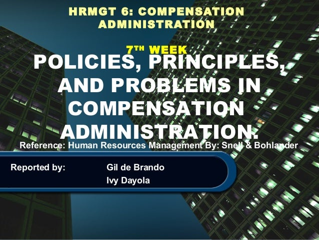 HRMGT 6: COMPENSATION  ADMINISTRATION  7TH WEEK POLICIES, PRINCIPLES,  AND PROBLEMS IN  COMPENSATION  ADMINISTRATION.  Ref...