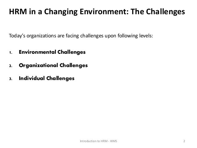 changing environment of hrm Environment of human resource management   hrm environment hrm environment hrm environment :- environment of hrm refers to the aggregate of conditions, events.