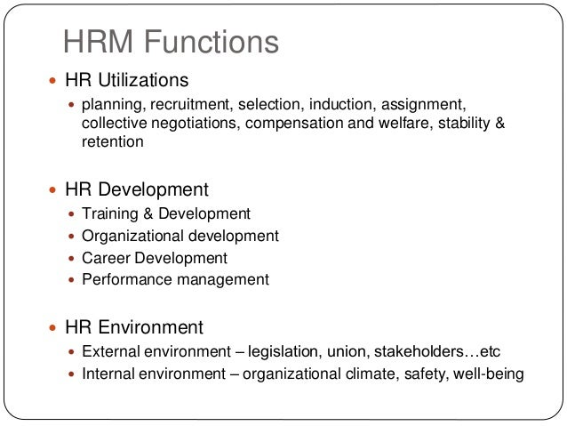 HRM Functions  HR Utilizations  planning, recruitment, selection, induction, assignment, collective negotiations, compen...