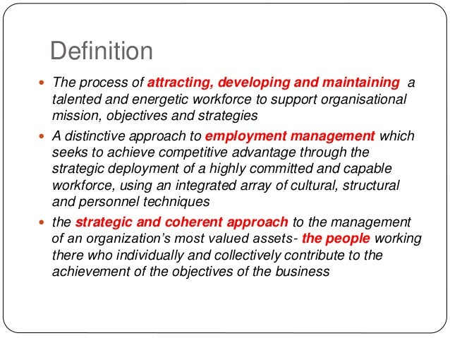Definition  The process of attracting, developing and maintaining a talented and energetic workforce to support organisat...