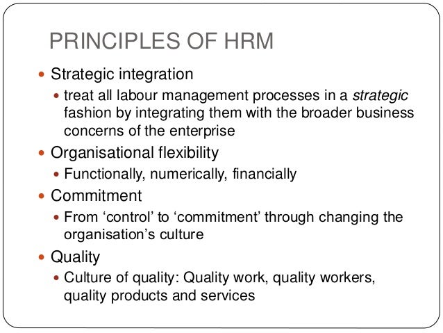 PRINCIPLES OF HRM  Strategic integration  treat all labour management processes in a strategic fashion by integrating th...