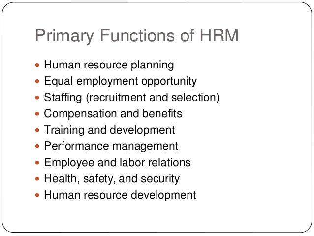 Primary Functions of HRM  Human resource planning  Equal employment opportunity  Staffing (recruitment and selection) ...