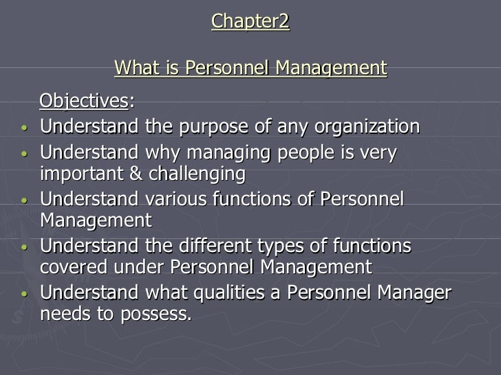 Chapter2            What is Personnel Management    Objectives:•   Understand the purpose of any organization•   Understan...