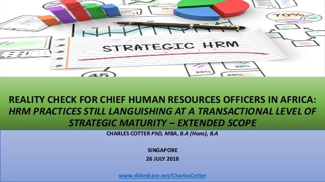 REALITY CHECK FOR CHIEF HUMAN RESOURCES OFFICERS IN AFRICA: HRM PRACTICES STILL LANGUISHING AT A TRANSACTIONAL LEVEL OF ST...