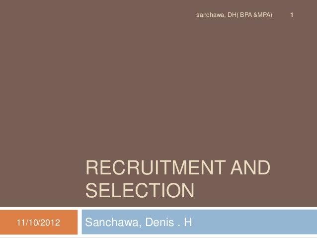 sanchawa, DH( BPA &MPA)   1             RECRUITMENT AND             SELECTION11/10/2012   Sanchawa, Denis . H