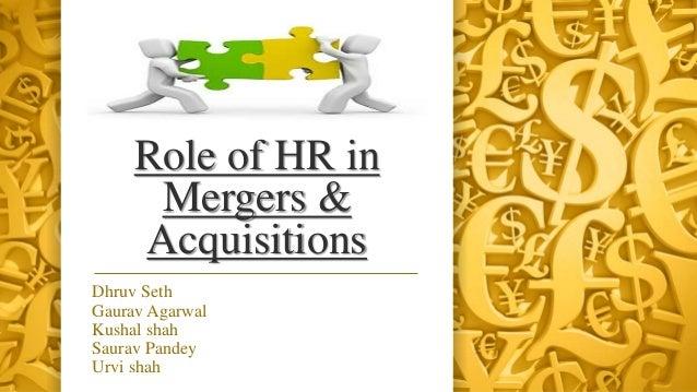 Role of HR in Mergers & Acquisitions Dhruv Seth Gaurav Agarwal Kushal shah Saurav Pandey Urvi shah