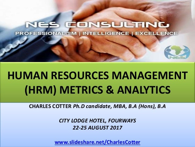 HUMAN RESOURCES MANAGEMENT (HRM) METRICS & ANALYTICS CHARLES COTTER Ph.D candidate, MBA, B.A (Hons), B.A CITY LODGE HOTEL,...