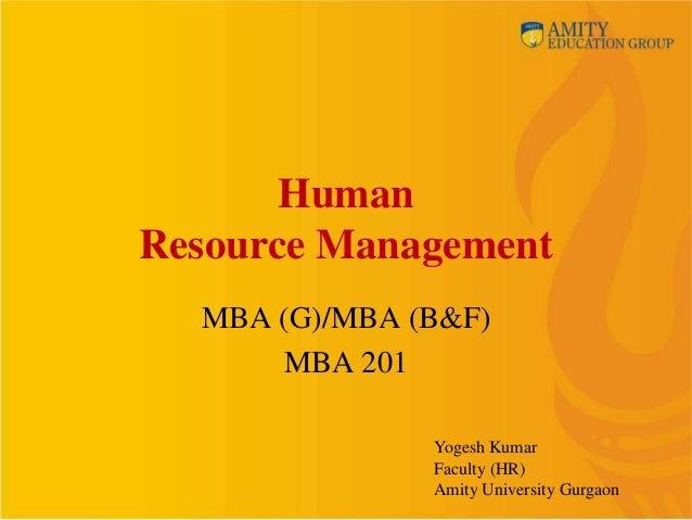 HumanResource Management  MBA (G)/MBA (B&F)      MBA 201               Yogesh Kumar               Faculty (HR)            ...