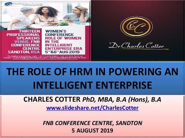 THE ROLE OF HRM IN POWERING AN INTELLIGENT ENTERPRISE CHARLES COTTER PhD, MBA, B.A (Hons), B.A www.slideshare.net/CharlesC...