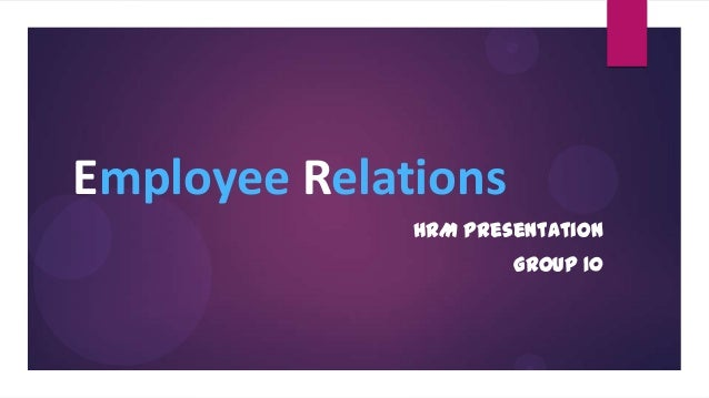 Employee Relations HRM Presentation Group 10