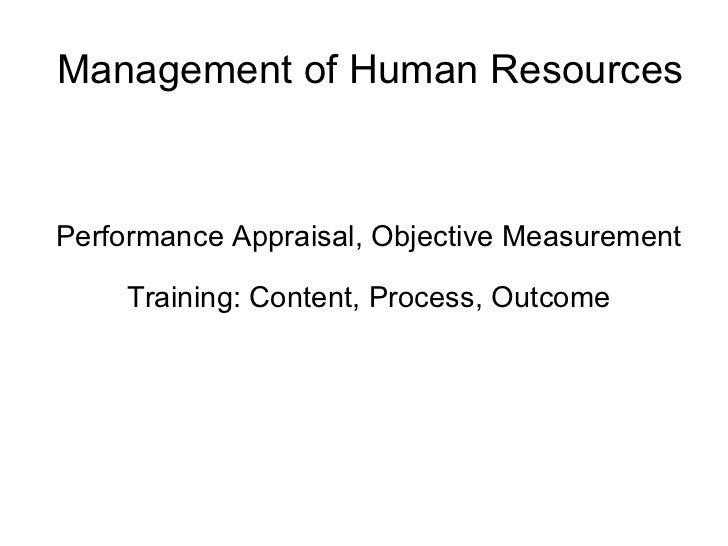Management of Human Resources Performance Appraisal, Objective Measurement Training: Content, Process, Outcome