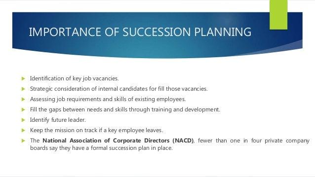 IMPORTANCE OF SUCCESSION PLANNING  Identification of key job vacancies.  Strategic consideration of internal candidates ...