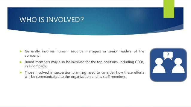 PROCESS OF SUCCESSION PLANNING 3 step process of succession planning: Step 1: Identify critical positions Step 2: Develop ...