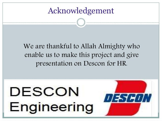 hr project of descon rngineering company Over 60% of construction projects have been completed with descon investors who from multinational company, we understand the importance of building a safety culture in all activities we are proud to receive highly appreciation from clients such as bp dupont company for these efforts.