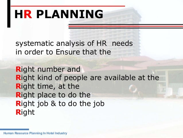 HR PLANNING  systematic analysis of HR needs  in order to Ensure that the  Right number and  Right kind of people are avai...