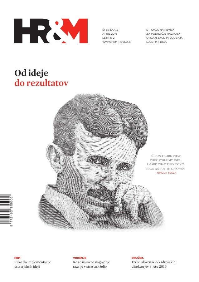 STROKOVNA REVIJA ZA PODROČJE RAZVOJA ORGANIZACIJ IN VODENJA LJUDI PRI DELU ŠTEVILKA 3 April 2016 LETNIK 2 WWW.hrm-revija.s...