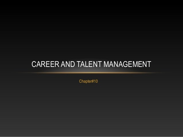 CAREER AND TALENT MANAGEMENT Chapter#10
