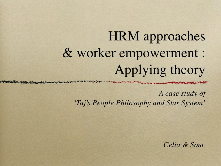 HRM approaches& worker empowerment :        Applying theory                            A case study of 'Taj's People Philo...