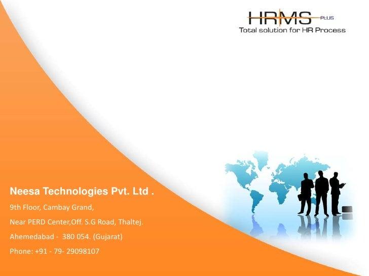 Neesa Technologies Pvt. Ltd .<br />9th Floor, Cambay Grand,<br />Near PERD Center,Off. S.G Road, Thaltej.<br />Ahemedabad ...