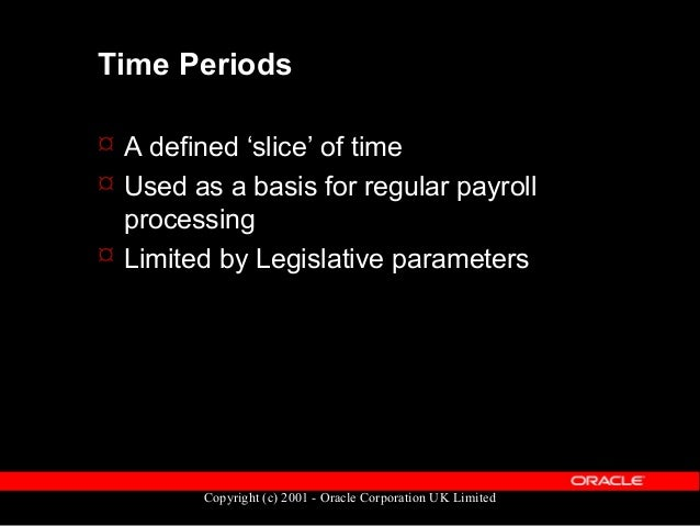 Copyright (c) 2001 - Oracle Corporation UK Limited Time Periods  Time periods are grouped into 'Period Sets'  A Period S...