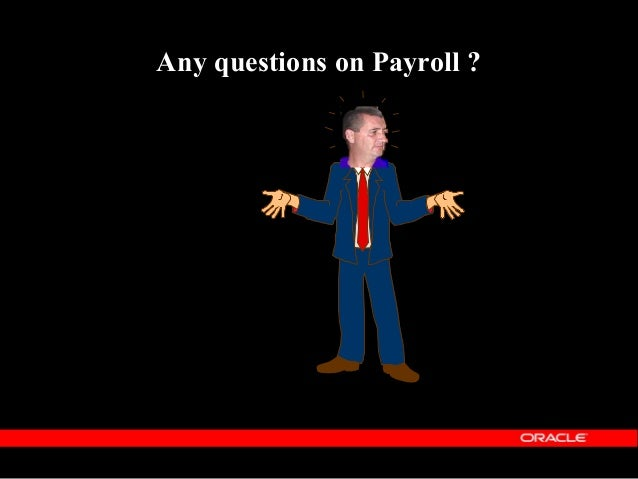 Copyright (c) 2001 - Oracle Corporation UK Limited Payment Methods  Details how an employee receives their pay  e.g BACS...
