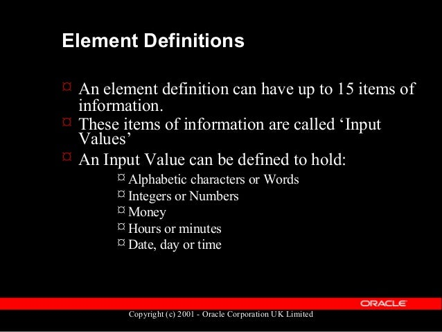 Copyright (c) 2001 - Oracle Corporation UK Limited Element classifications  Elements are grouped into Primary Classificat...