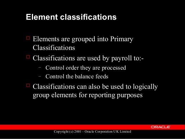 Copyright (c) 2001 - Oracle Corporation UK Limited Element classifications  Seeded element classifications are:- Informat...