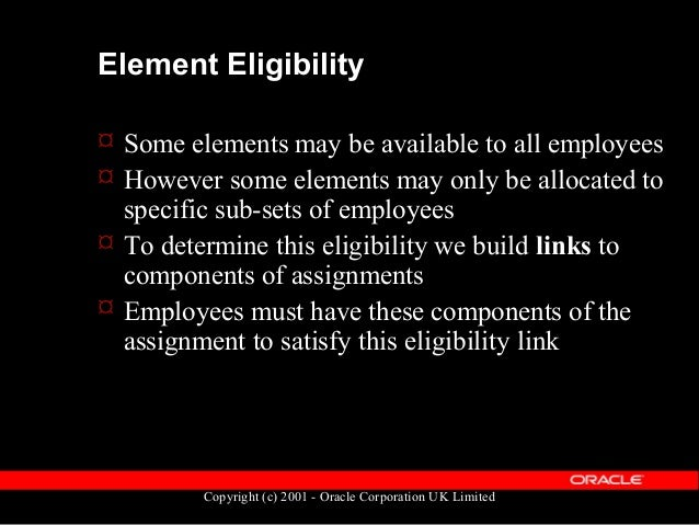 Copyright (c) 2001 - Oracle Corporation UK Limited Components of Eligibility Assignment components to which you can link e...