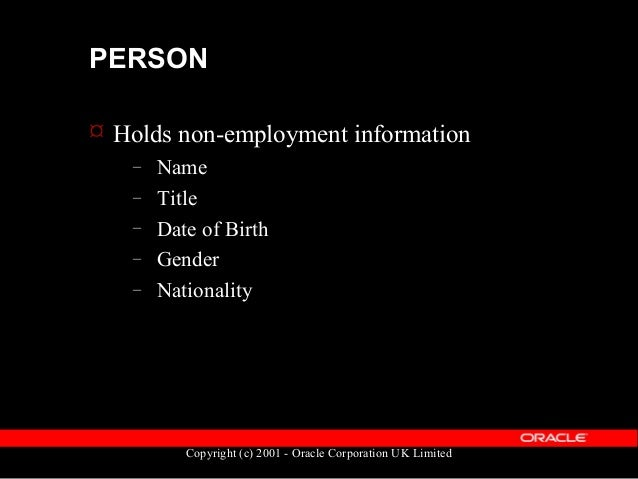 Copyright (c) 2001 - Oracle Corporation UK Limited PERSON  Many different types of PEOPLE can be held within HRMS – Emplo...