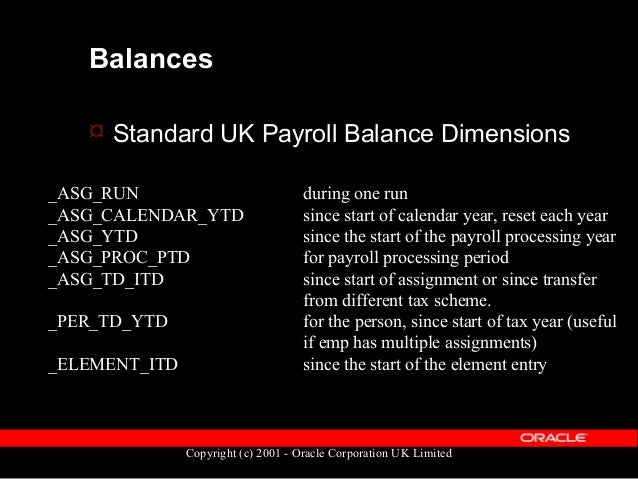 Copyright (c) 2001 - Oracle Corporation UK Limited Balance Tables: Definition  Basic definition of a balance is held in t...
