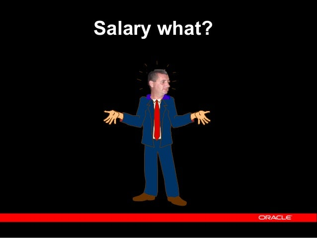 Copyright (c) 2001 - Oracle Corporation UK Limited Salary  Salary is paid via an element entry  However, the method of a...