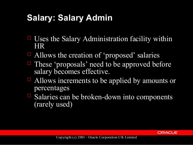Copyright (c) 2001 - Oracle Corporation UK Limited Salary: Salary Admin  To use salary administration you need a salary b...