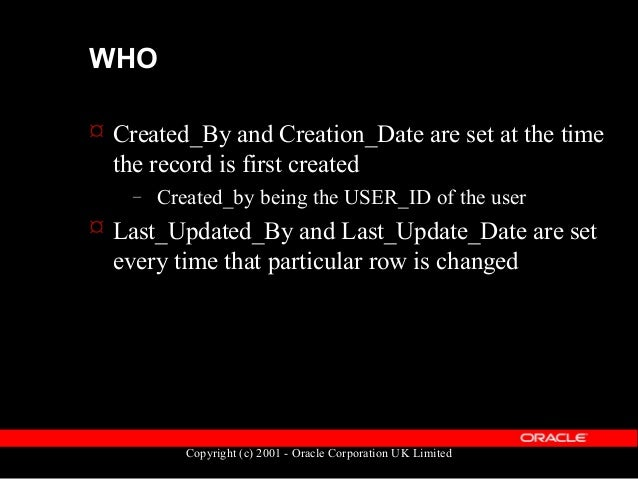 Copyright (c) 2001 - Oracle Corporation UK Limited WHO  These columns are maintained by a database trigger.  Trigger nam...