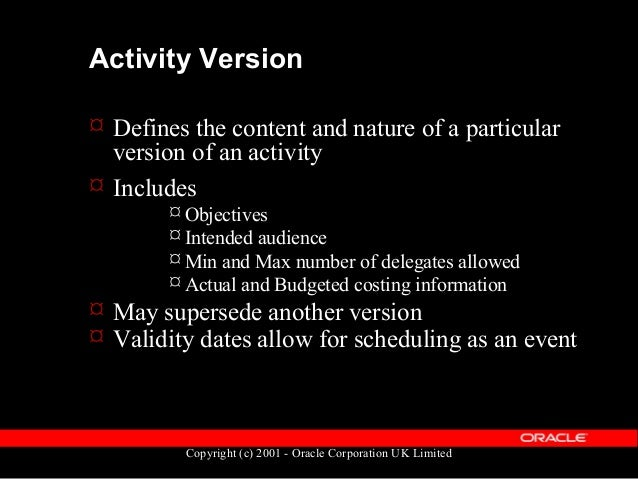 Copyright (c) 2001 - Oracle Corporation UK Limited Activity Version  May be categorised  May belong to an external vendo...