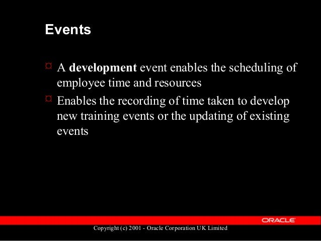 Copyright (c) 2001 - Oracle Corporation UK Limited Events  A program is a group of events scheduled together  Delegates ...