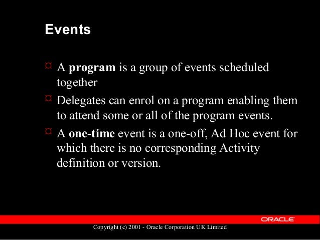 Copyright (c) 2001 - Oracle Corporation UK Limited Events  Events are held in the table OTA_EVENTS  Primary key EVENT_ID...