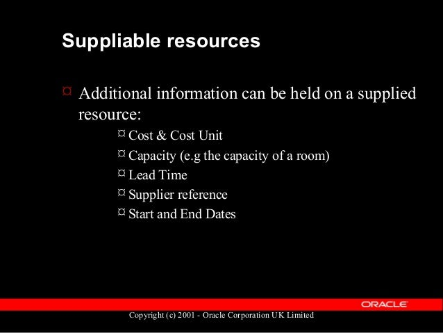 Copyright (c) 2001 - Oracle Corporation UK Limited Resource uses  Once you have a suppliable resource, it can be 'used' i...