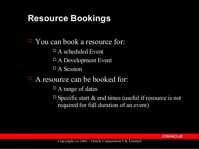 Copyright (c) 2001 - Oracle Corporation UK Limited Resource Bookings  Data held in OTA_RESOURCE_BOOKINGS  Primary key RE...