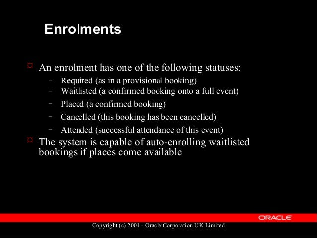 Copyright (c) 2001 - Oracle Corporation UK Limited Enrolments  Enrolments are held in OTA_DELEGATE_BOOKINGS – Primary key...
