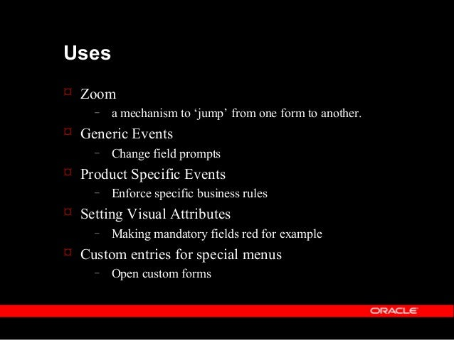 Additional uses  Changes form field properties e.g. hiding form fields, changing colours  Adding field and cross field v...